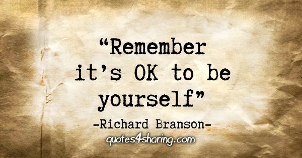 """Remember it's OK to be yourself"" - Richard Branson"