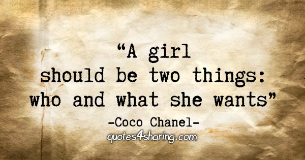 """A girl should be two things: who and what she wants."" - Coco Chanel"