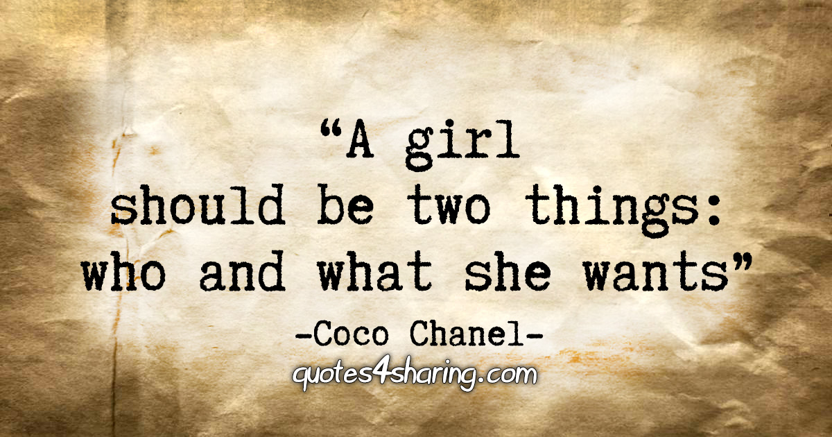 """""""A girl should be two things: who and what she wants."""" - Coco Chanel"""