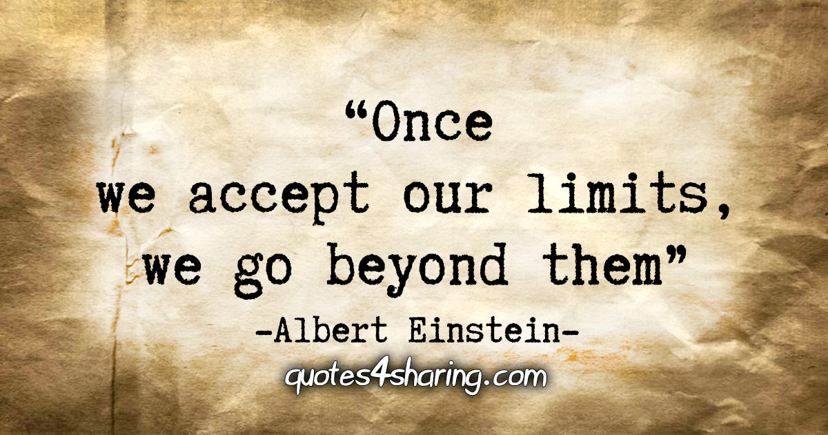 """""""Once we accept our limits, we go beyond them."""" - Albert Einstein"""