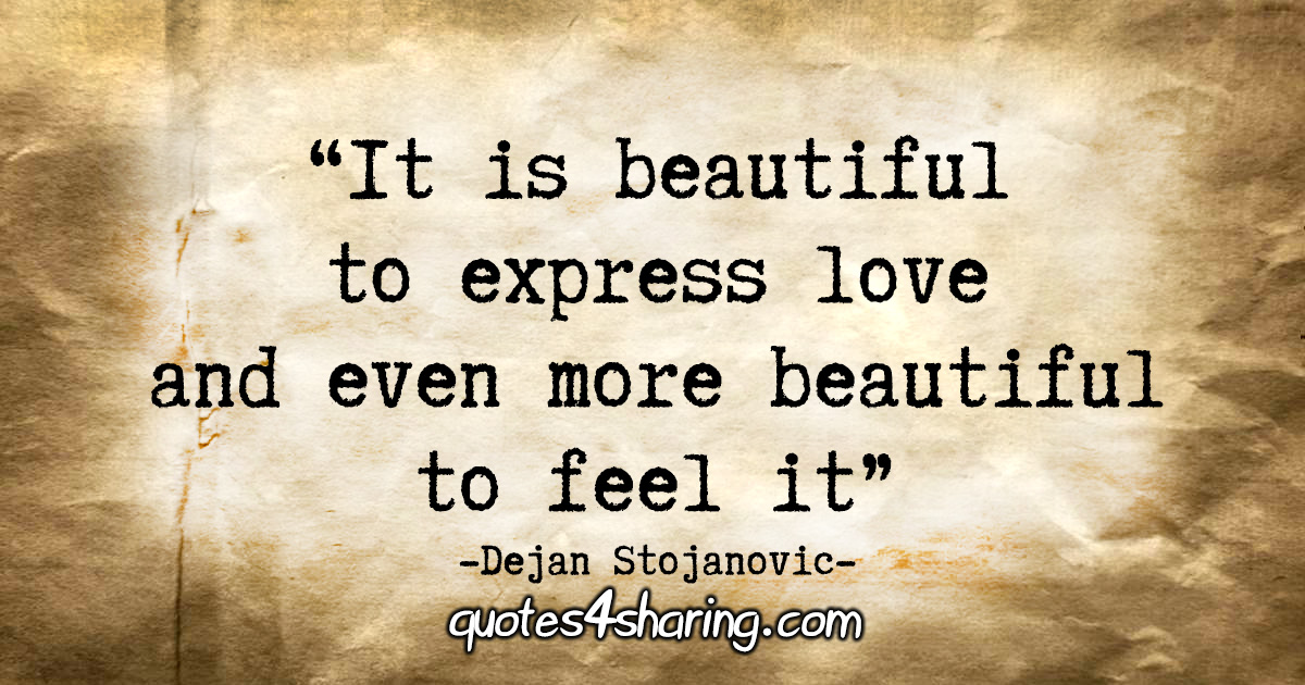 """It is beautiful to express love and even more beautiful to feel it."" - Dejan Stojanovic"