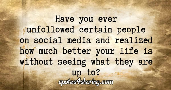 Have you ever unfollowed certain people on social media and realized how much better your life is without seeing what they are up to?