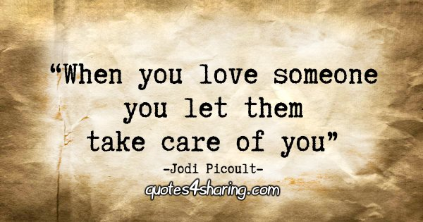 """When you love someone you let them take care of you."" - Jodi Picoult"