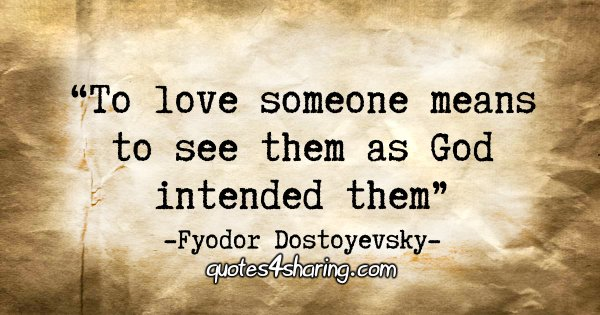 """To love someone means to see them as God intended them."" - Fyodor Dostoyevsky"