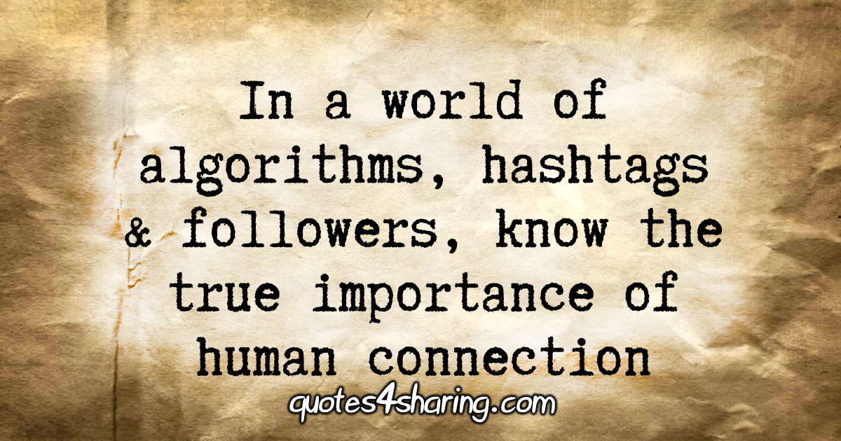 In a world of algorithms, hashtags & followers, know the true importance of human connection