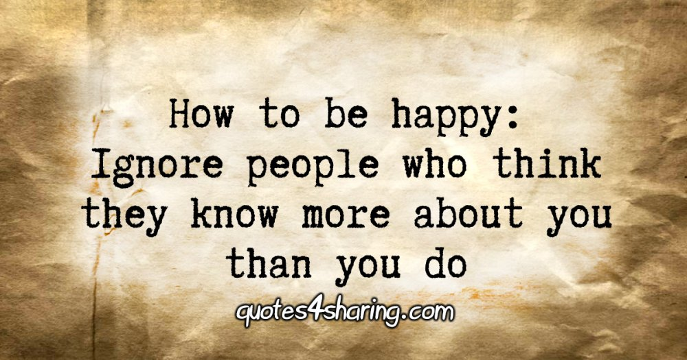 How to be happy: Ignore people who think they know more about you than you do