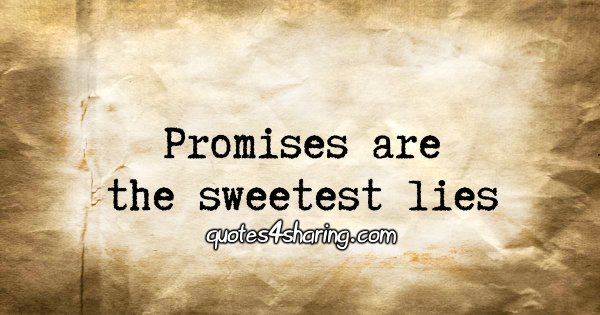 Promises are the sweetest lies