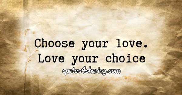 Choose your love. Love your choice.