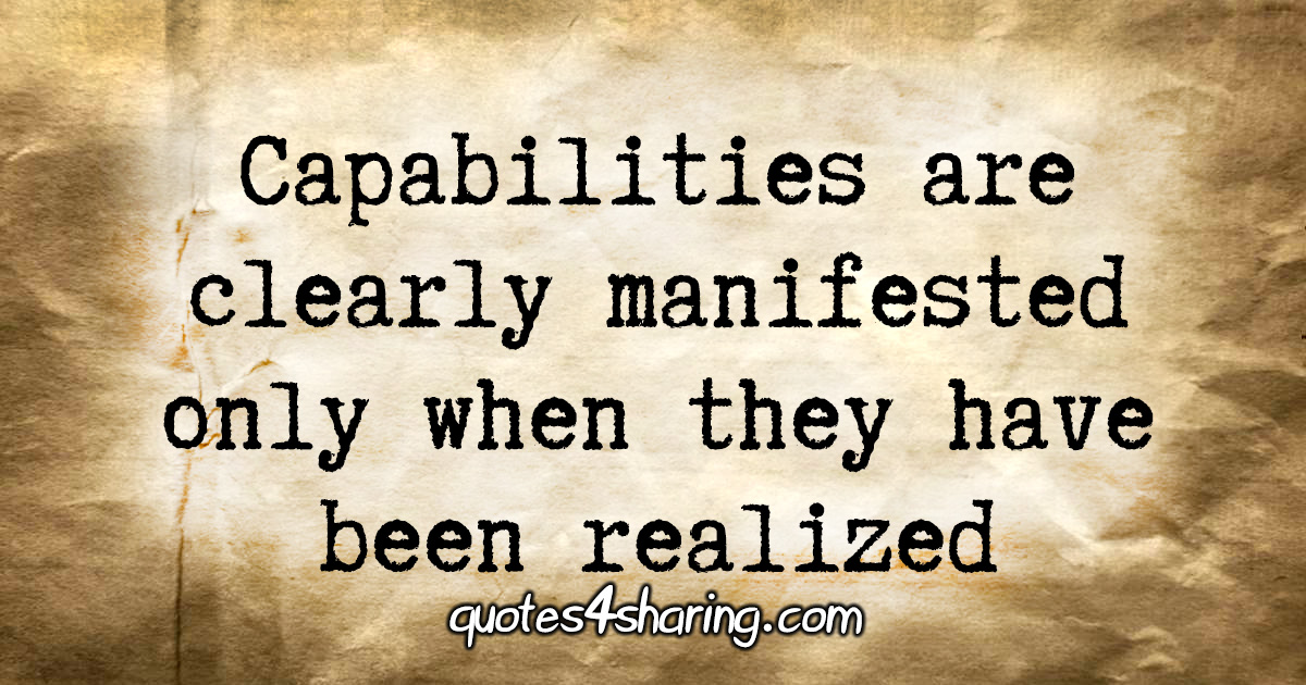 Capabilities are clearly manifested only when they have been realized