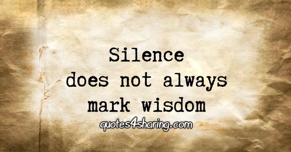 Silence does not always mark wisdom
