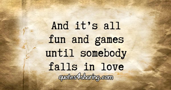 And it's all fun and games until somebody falls in love