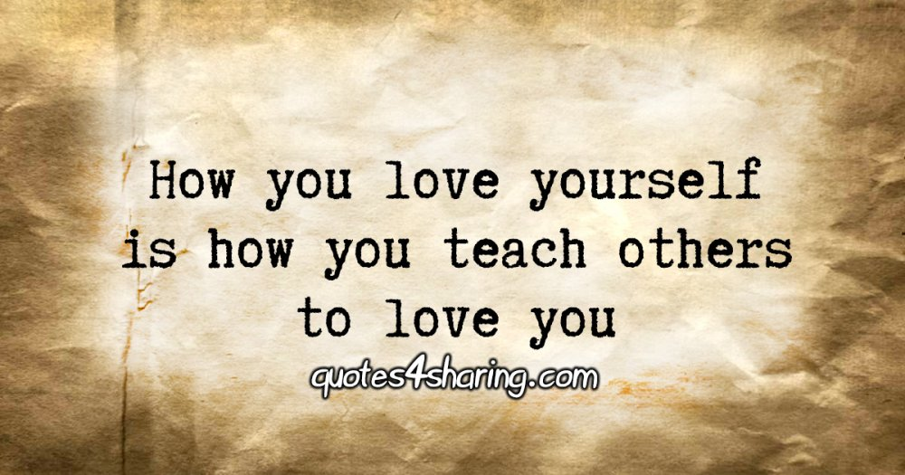 How you love yourself is how you teach others to love you