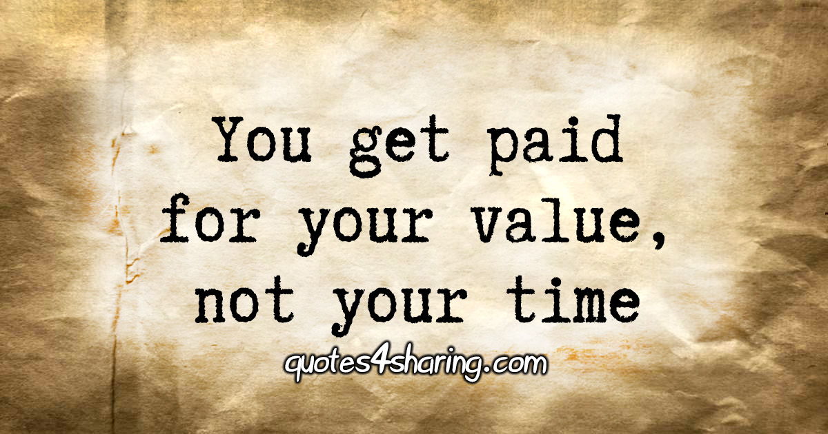 You get paid for your value, not your time