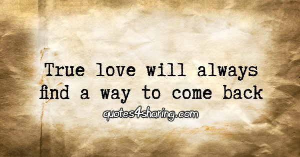 True love will always find a way to come back