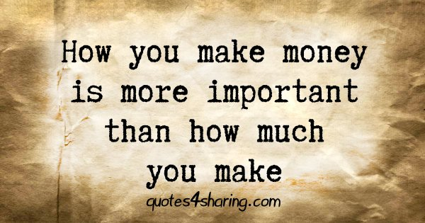 How you make money is more important than how much you make