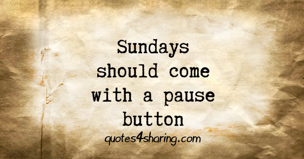 Sundays should come with a pause button