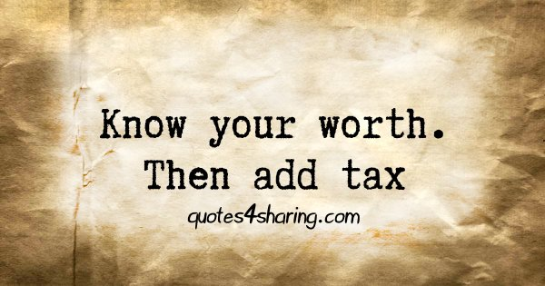 Know your worth. Then add tax