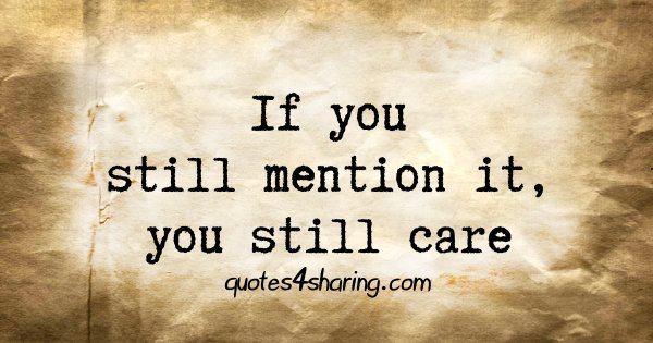 If you still mention it, you still care