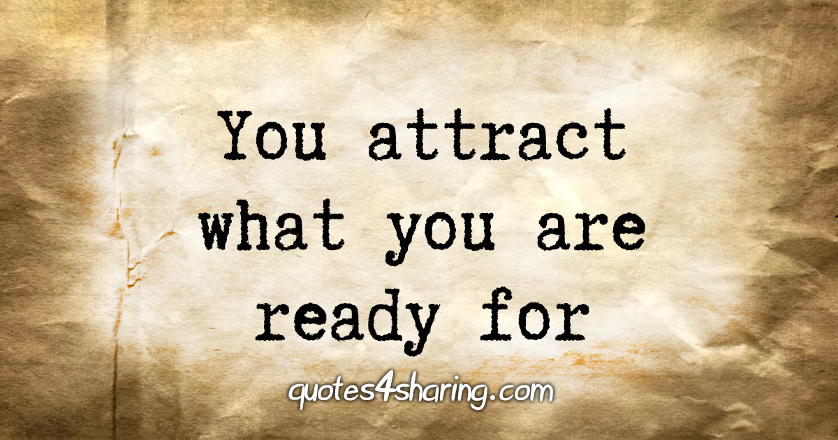You attract what you are ready for