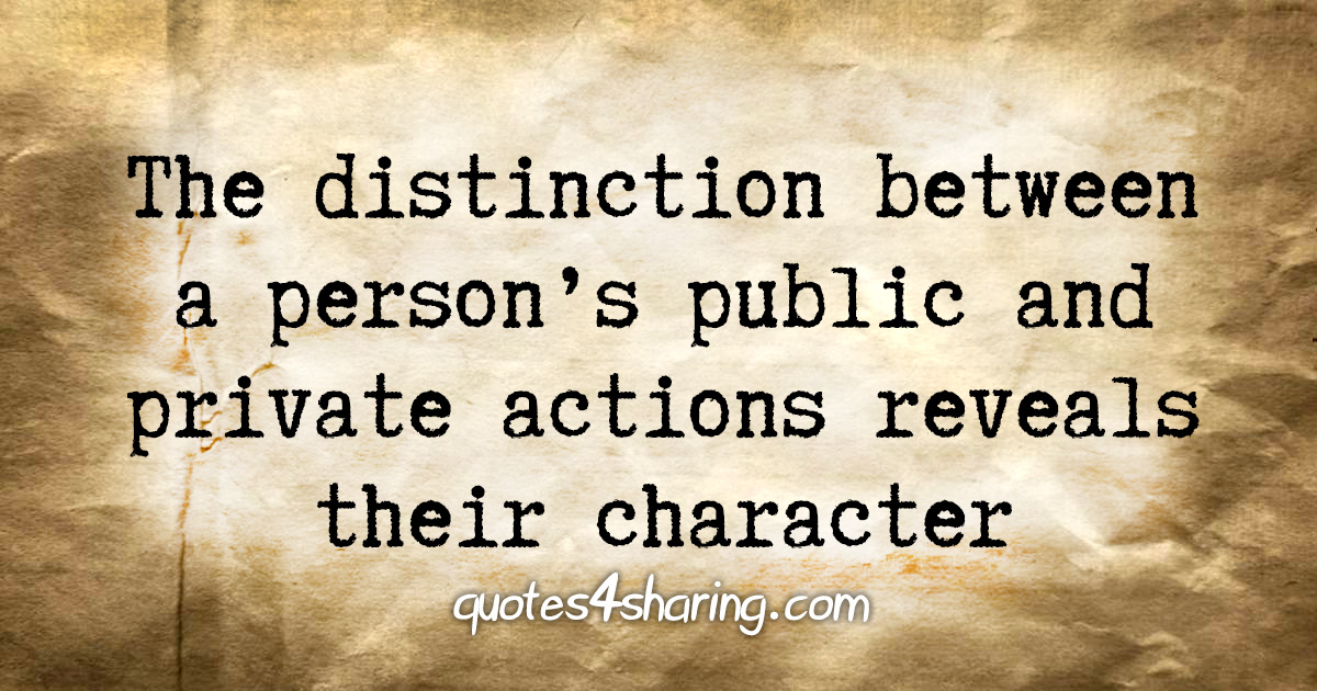 The distincion between a person's public and private actions reveals their character