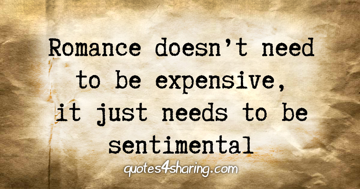 Romance doesn't need to be expensive, it just needs to be sentimental