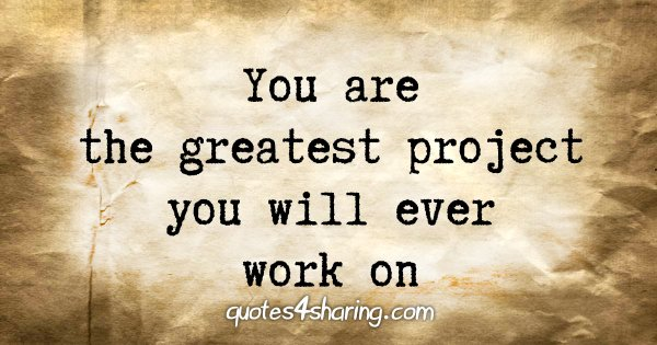 You are the greatest project you will ever work on