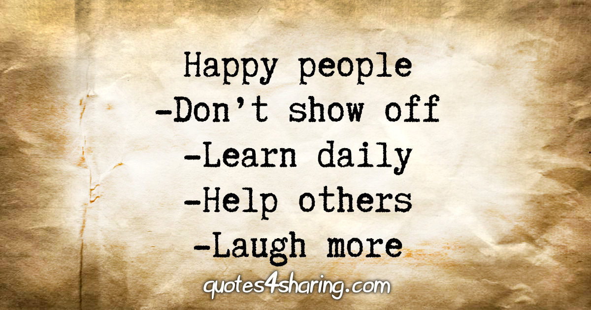 Happy people -Don't show off -Learn daily -Help others -Laugh more