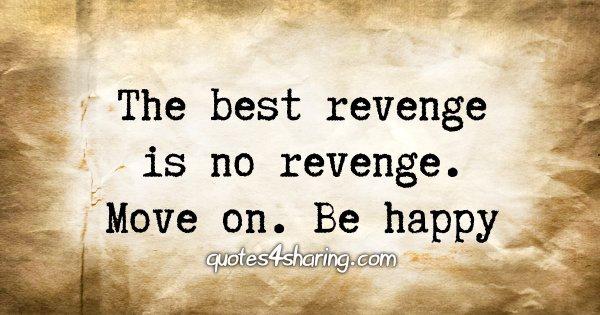 The best revenge is no revenge. Move on. Be happy