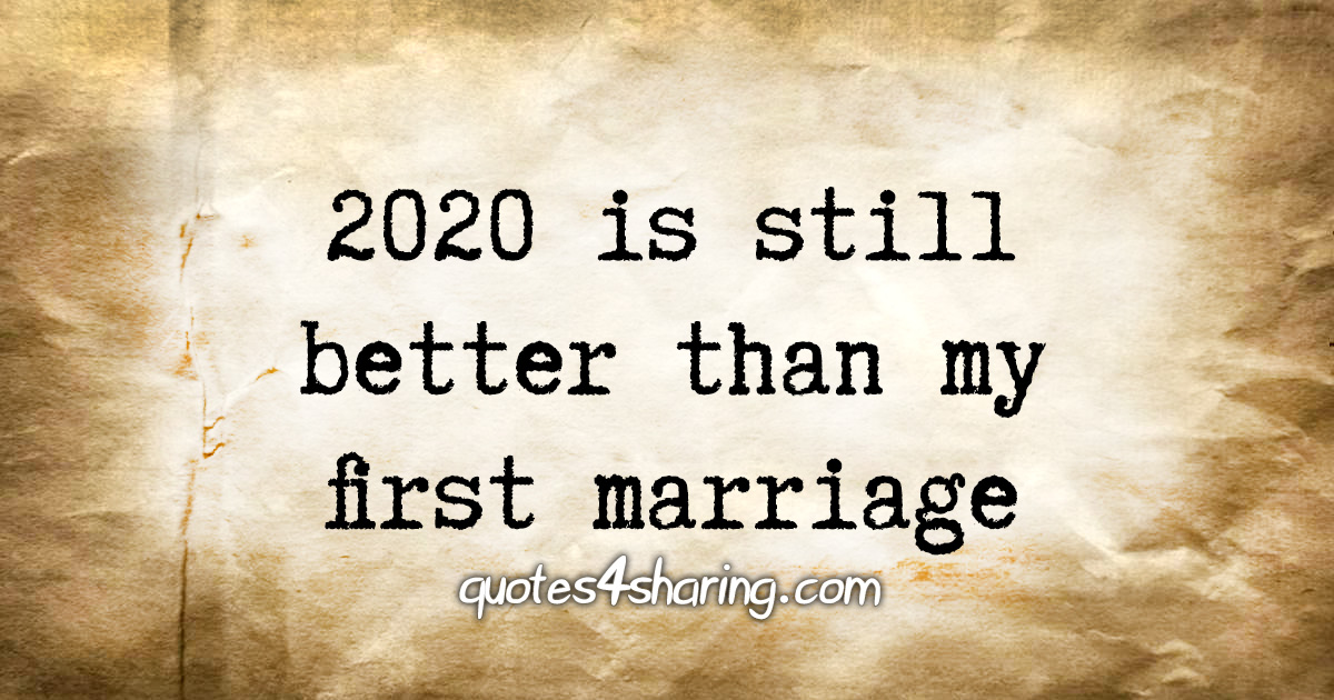 2020 is still better than my first marriage