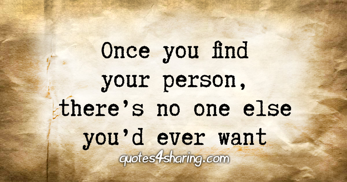 Once you find your person, there's no one else you'd ever want
