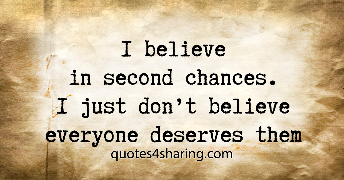 I believe in second chances. I just don't believe everyone deserves them