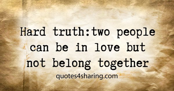 Hard truth: two people can be in love but not belong together