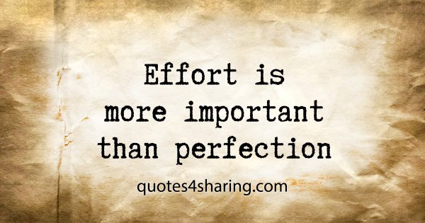 Effort is more important than perfection